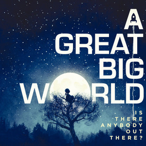 A_great_big_world_is_there_anybody_