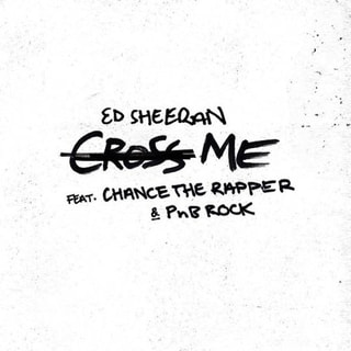Cross Me feat. Chance The Rapper & PnB Rock  /  Ed Sheeran