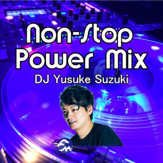 Non-Stop Power Mix~Streets Of Mind Mixx★By Yusuke Suzuki
